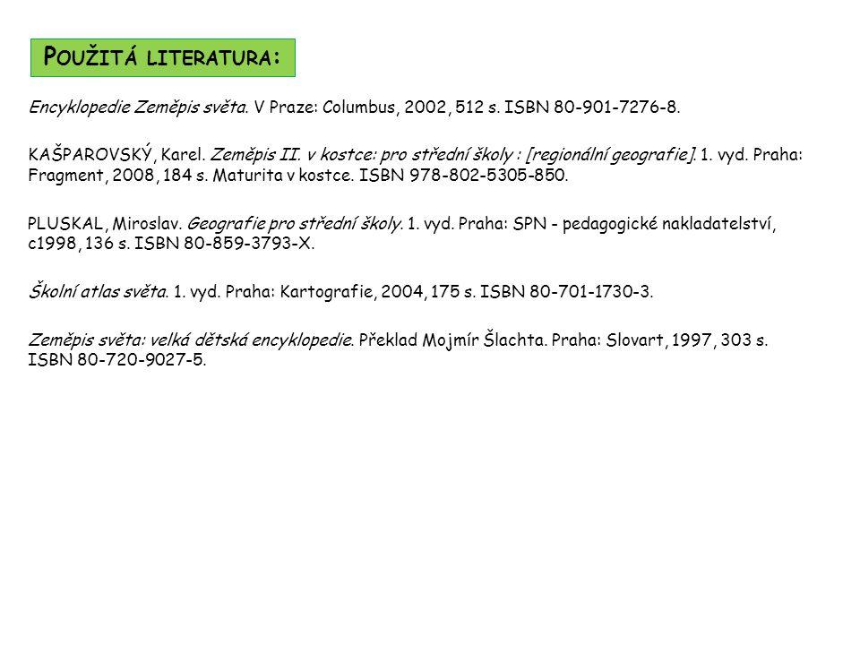 Encyklopedie Zeměpis světa. V Praze: Columbus, 2002, 512 s. ISBN 80-901-7276-8. KAŠPAROVSKÝ, Karel. Zeměpis II. v kostce: pro střední školy : [regioná