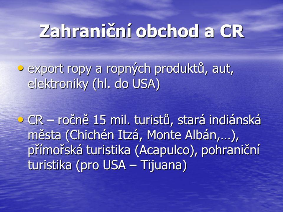 Zahraniční obchod a CR export ropy a ropných produktů, aut, elektroniky (hl. do USA) export ropy a ropných produktů, aut, elektroniky (hl. do USA) CR