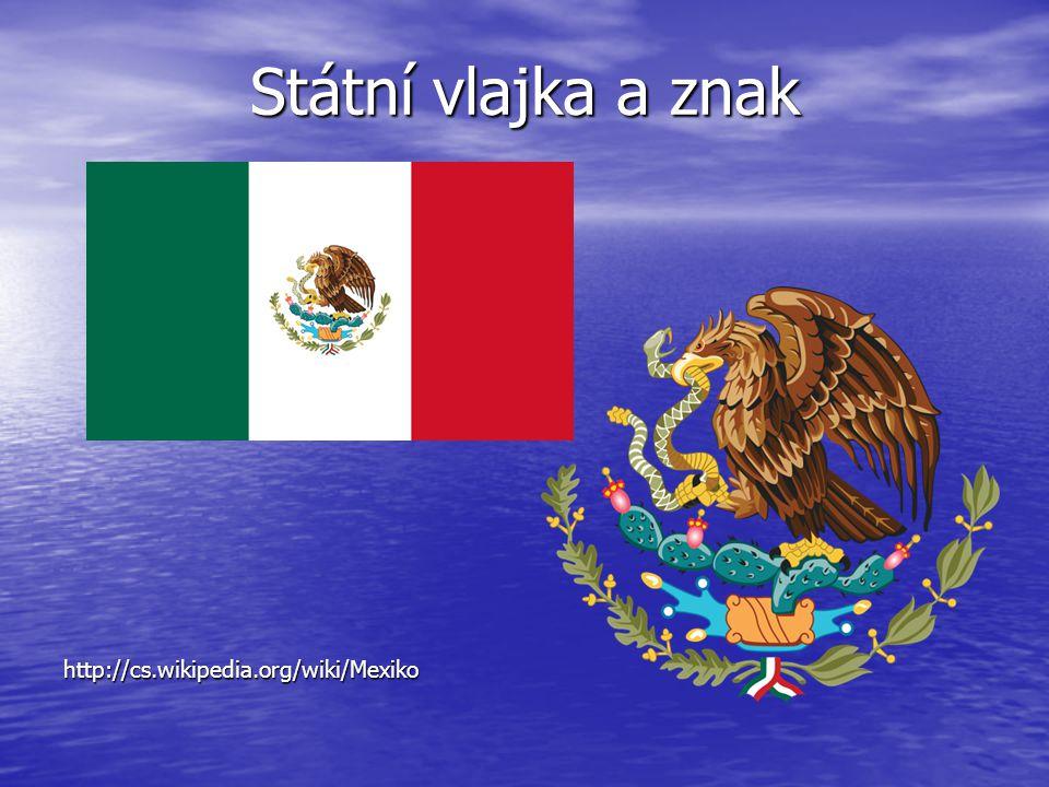 Státní vlajka a znak http://cs.wikipedia.org/wiki/Mexiko