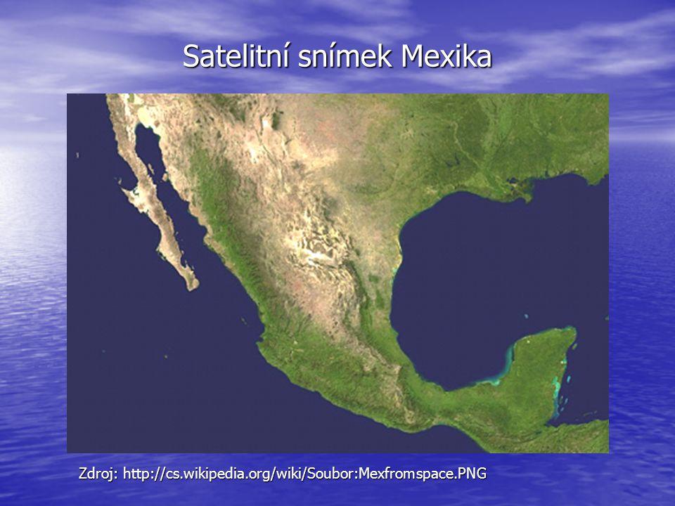 Satelitní snímek Mexika Zdroj: http://cs.wikipedia.org/wiki/Soubor:Mexfromspace.PNG