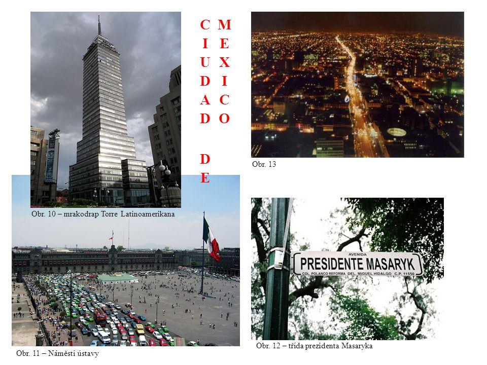 Obr. 11 – Náměstí ústavy Obr. 10 – mrakodrap Torre Latinoamerikana Obr. 12 – třída prezidenta Masaryka Obr. 13
