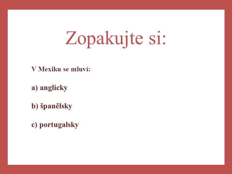 a) Zopakujte si: V Mexiku se mluví: a) anglicky b) španělsky c) portugalsky