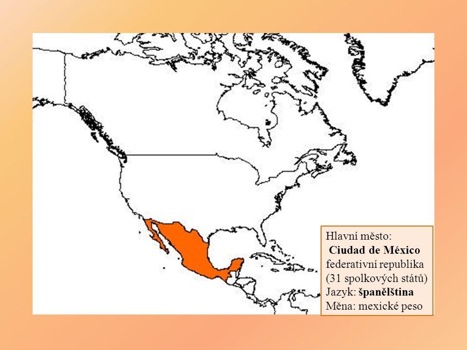 Hlavní město: Ciudad de México federativní republika (31 spolkových států) Jazyk: španělština Měna: mexické peso