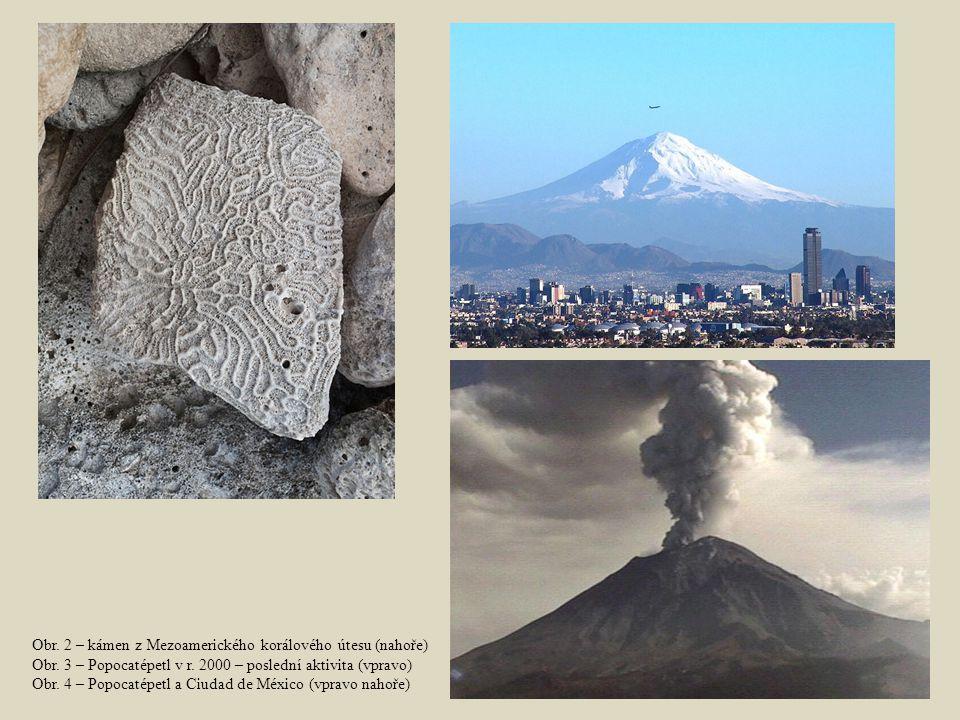 Obr. 2 – kámen z Mezoamerického korálového útesu (nahoře) Obr. 3 – Popocatépetl v r. 2000 – poslední aktivita (vpravo) Obr. 4 – Popocatépetl a Ciudad