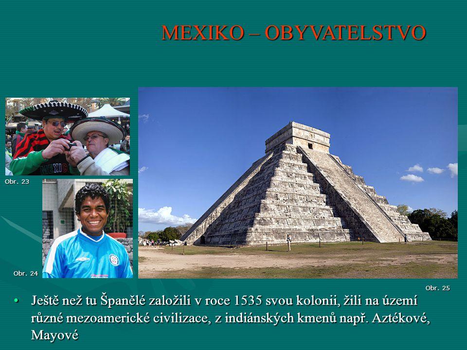 MEXIKO – OBYVATELSTVO Ještě než tu Španělé založili v roce 1535 svou kolonii, žili na území různé mezoamerické civilizace, z indiánských kmenů např. A