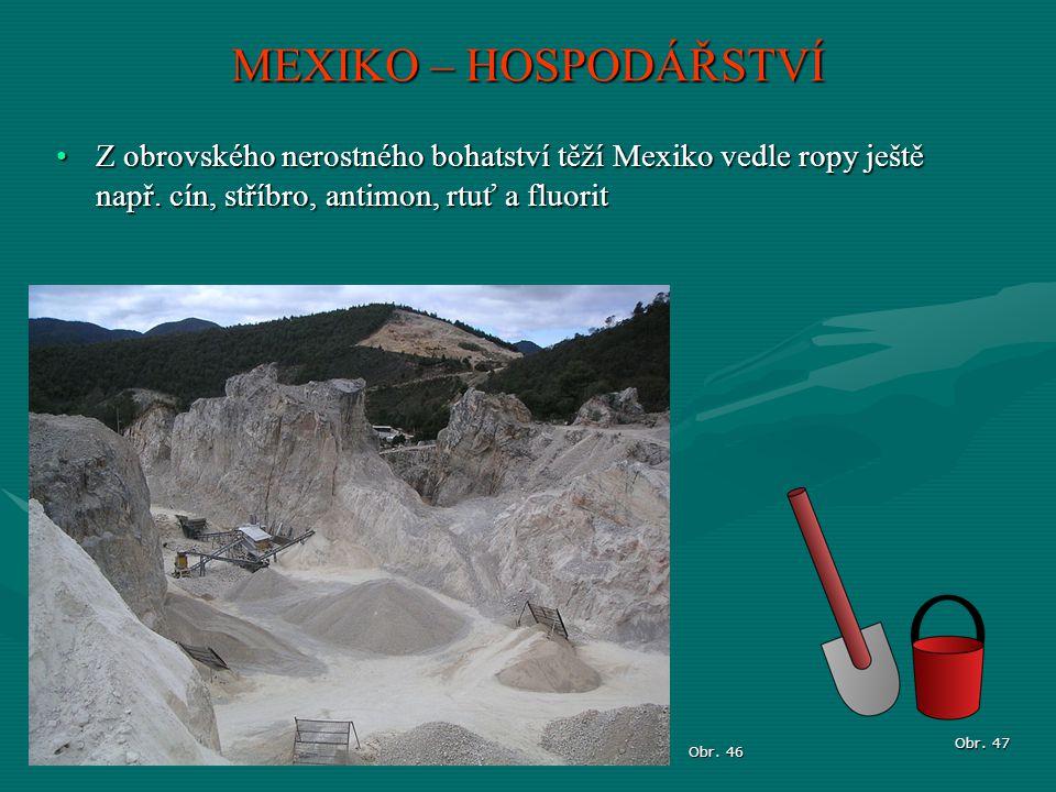 MEXIKO – HOSPODÁŘSTVÍ Obr. 46 Z obrovského nerostného bohatství těží Mexiko vedle ropy ještě např. cín, stříbro, antimon, rtuť a fluoritZ obrovského n