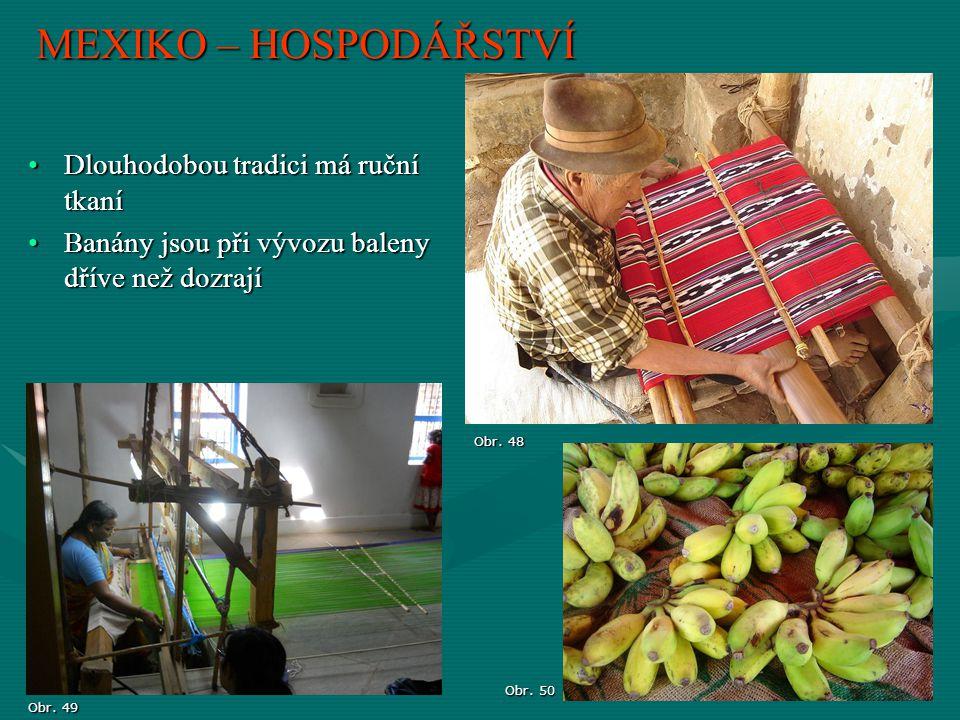 MEXIKO – HOSPODÁŘSTVÍ Dlouhodobou tradici má ruční tkaníDlouhodobou tradici má ruční tkaní Banány jsou při vývozu baleny dříve než dozrajíBanány jsou