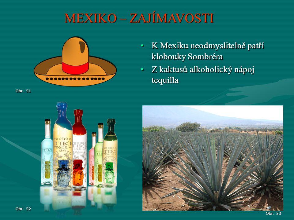 MEXIKO – ZAJÍMAVOSTI Obr. 51 K Mexiku neodmyslitelně patří klobouky SombréraK Mexiku neodmyslitelně patří klobouky Sombréra Z kaktusů alkoholický nápo