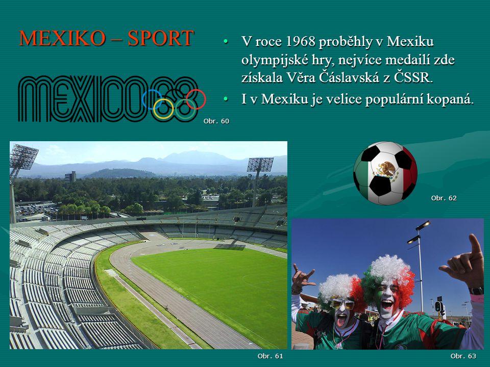 MEXIKO – SPORT Obr. 60 Obr. 61 Obr. 62 V roce 1968 proběhly v Mexiku olympijské hry, nejvíce medailí zde získala Věra Čáslavská z ČSSR.V roce 1968 pro