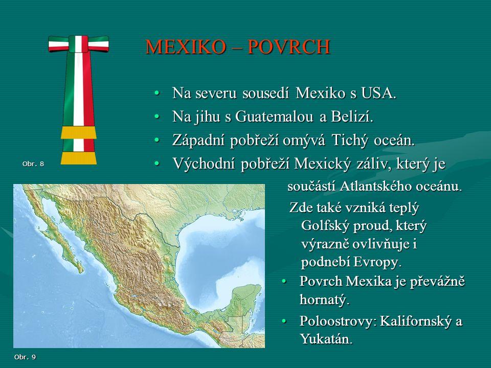 Obr.12 Obr. 10 MEXIKO – POVRCH Obr. 11 Hornatý povrch Mexika vyplňují sopky.