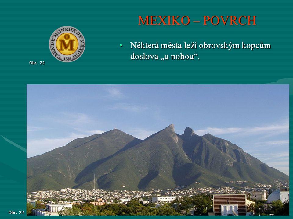 """Obr. 22 MEXIKO – POVRCH Obr. 22 Některá města leží obrovským kopcům doslova """"u nohou"""".Některá města leží obrovským kopcům doslova """"u nohou""""."""