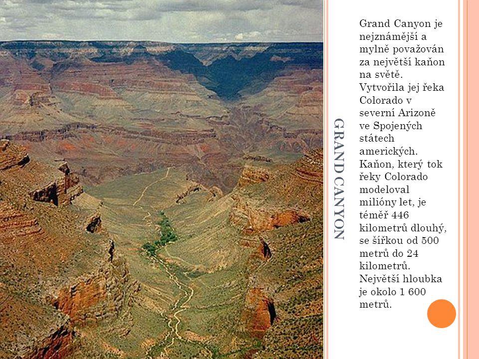 G R A N D C A N Y O N Grand Canyon je nejznámější a mylně považován za největší kaňon na světě. Vytvořila jej řeka Colorado v severní Arizoně ve Spoje