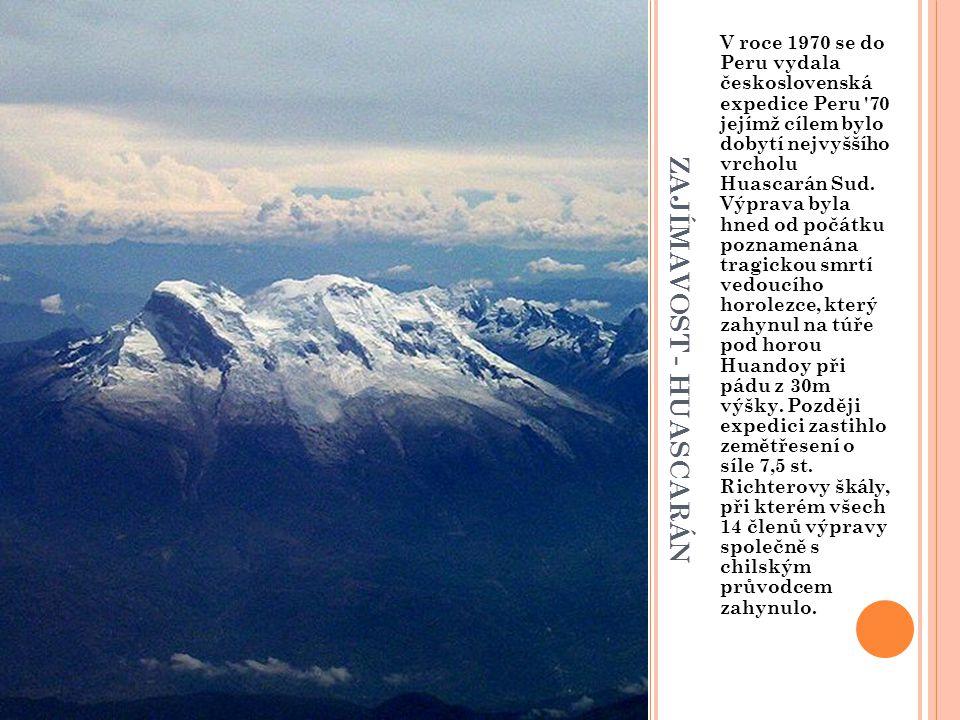 Z A J Í M A V O S T - H U A S C A R Á N V roce 1970 se do Peru vydala československá expedice Peru 70 jejímž cílem bylo dobytí nejvyššího vrcholu Huascarán Sud.