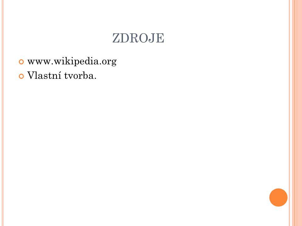 ZDROJE www.wikipedia.org Vlastní tvorba.