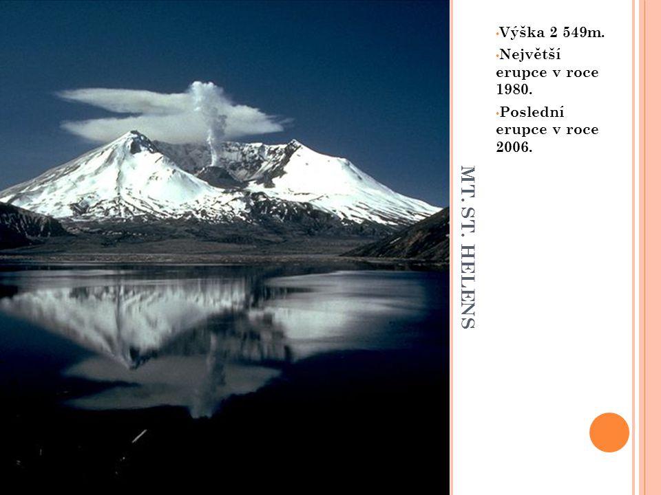 M T. S T. H E L E N S Výška 2 549m. Největší erupce v roce 1980. Poslední erupce v roce 2006.