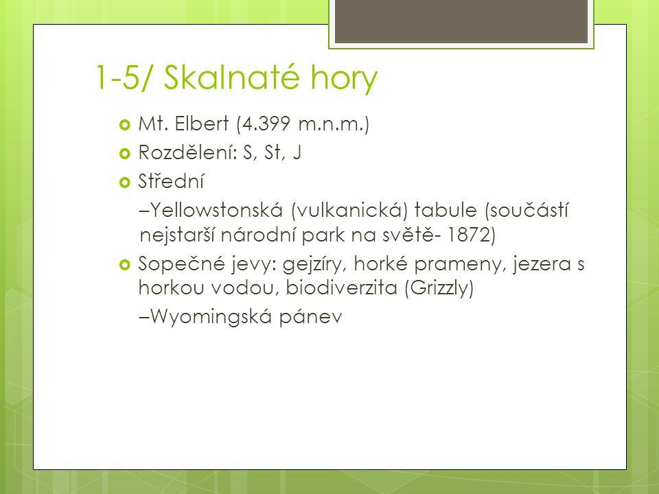 1-5/ Skalnaté hory  Mt. Elbert (4.399 m.n.m.)  Rozdělení: S, St, J  Střední –Yellowstonská (vulkanická) tabule (součástí nejstarší národní park na