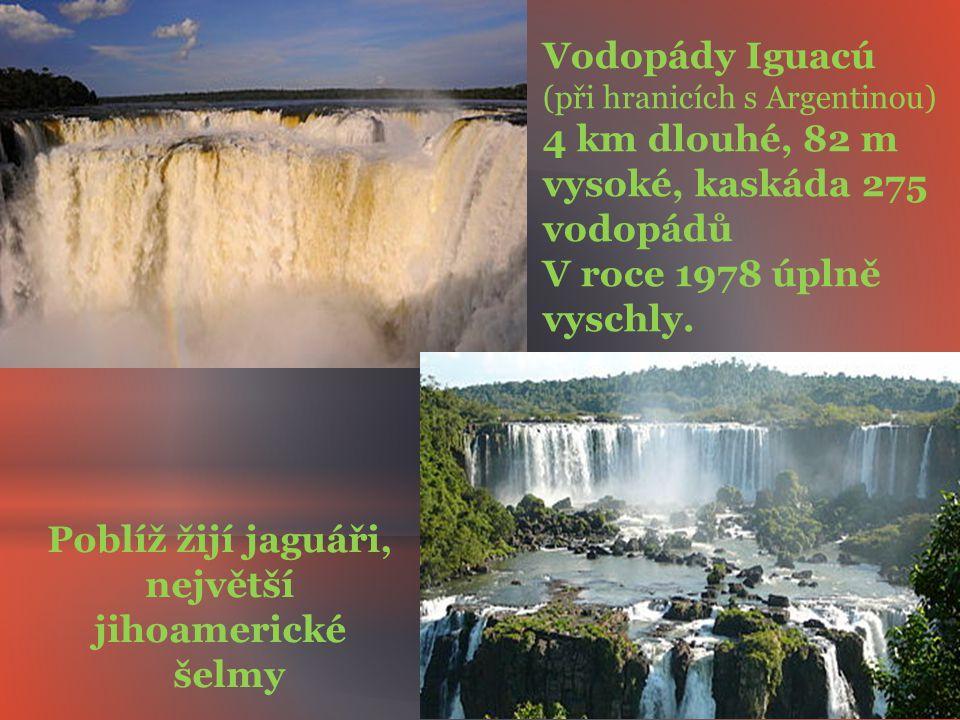 Vodopády Iguacú (při hranicích s Argentinou) 4 km dlouhé, 82 m vysoké, kaskáda 275 vodopádů V roce 1978 úplně vyschly.