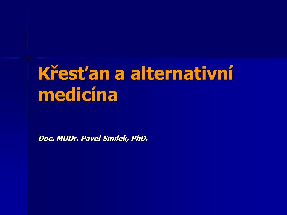 Křesťan a alternativní medicína Doc. MUDr. Pavel Smilek, PhD.