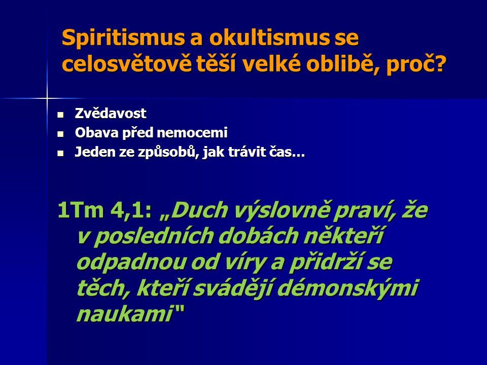 Spiritismus a okultismus se celosvětově těší velké oblibě, proč? Zvědavost Zvědavost Obava před nemocemi Obava před nemocemi Jeden ze způsobů, jak trá