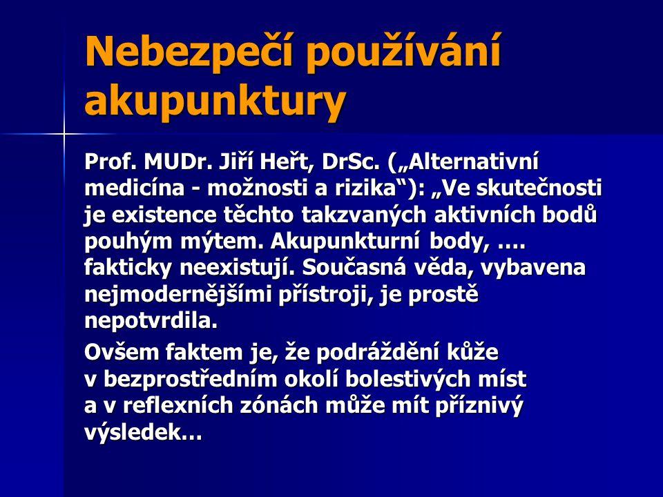 """Prof. MUDr. Jiří Heřt, DrSc. (""""Alternativní medicína - možnosti a rizika""""): """"Ve skutečnosti je existence těchto takzvaných aktivních bodů pouhým mýtem"""