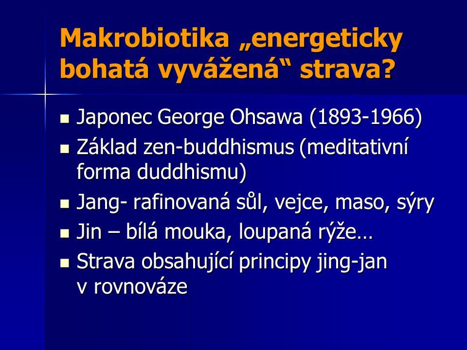 """Makrobiotika """"energeticky bohatá vyvážená"""" strava? Japonec George Ohsawa (1893-1966) Japonec George Ohsawa (1893-1966) Základ zen-buddhismus (meditati"""