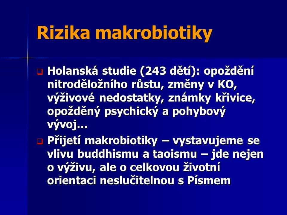 Rizika makrobiotiky  Holanská studie (243 dětí): opoždění nitroděložního růstu, změny v KO, výživové nedostatky, známky křivice, opožděný psychický a