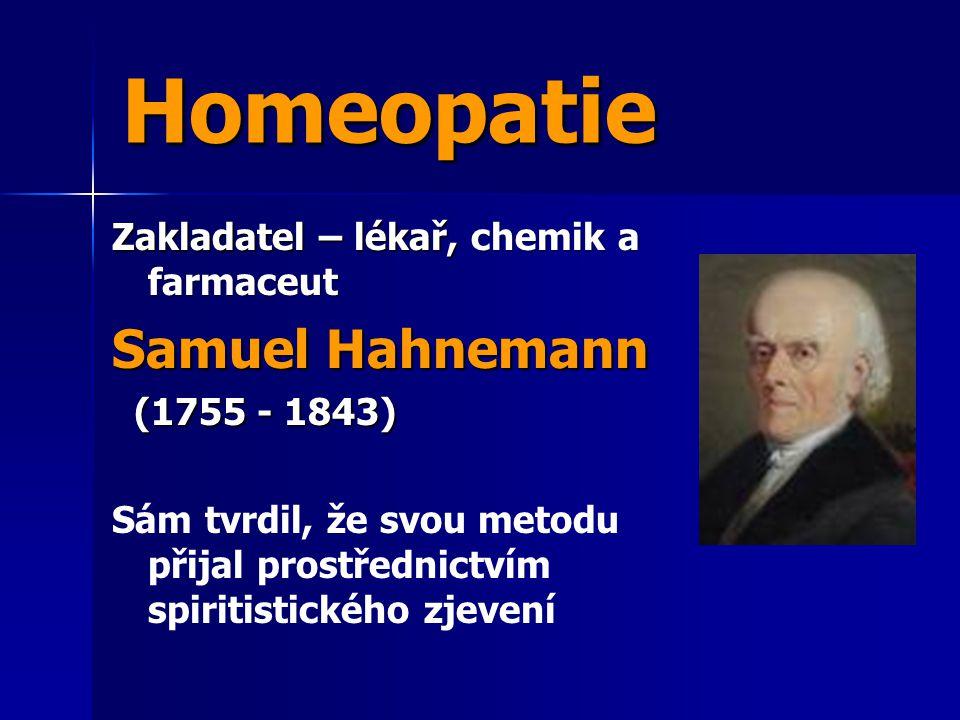 Homeopatie Zakladatel – lékař, chemik a farmaceut Samuel Hahnemann (1755 - 1843) (1755 - 1843) Sám tvrdil, že svou metodu přijal prostřednictvím spiri