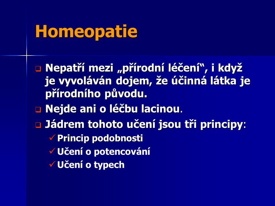 """Homeopatie  Nepatří mezi """"přírodní léčení"""", i když je vyvoláván dojem, že účinná látka je přírodního původu.  Nejde ani o léčbu lacinou.  Jádrem to"""