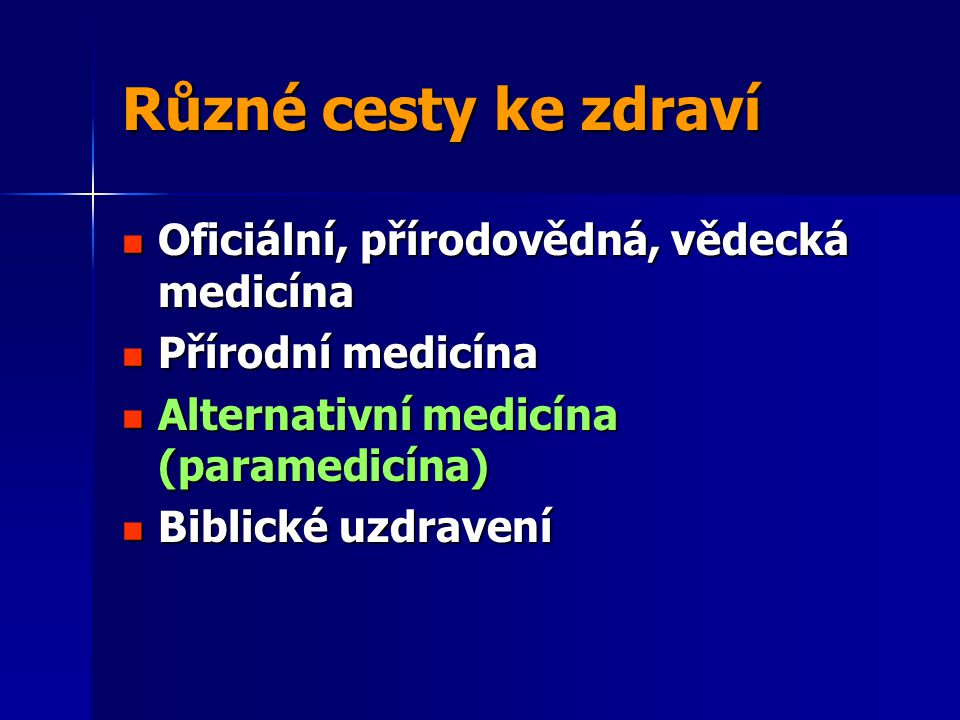 Různé cesty ke zdraví Oficiální, přírodovědná, vědecká medicína Oficiální, přírodovědná, vědecká medicína Přírodní medicína Přírodní medicína Alternat