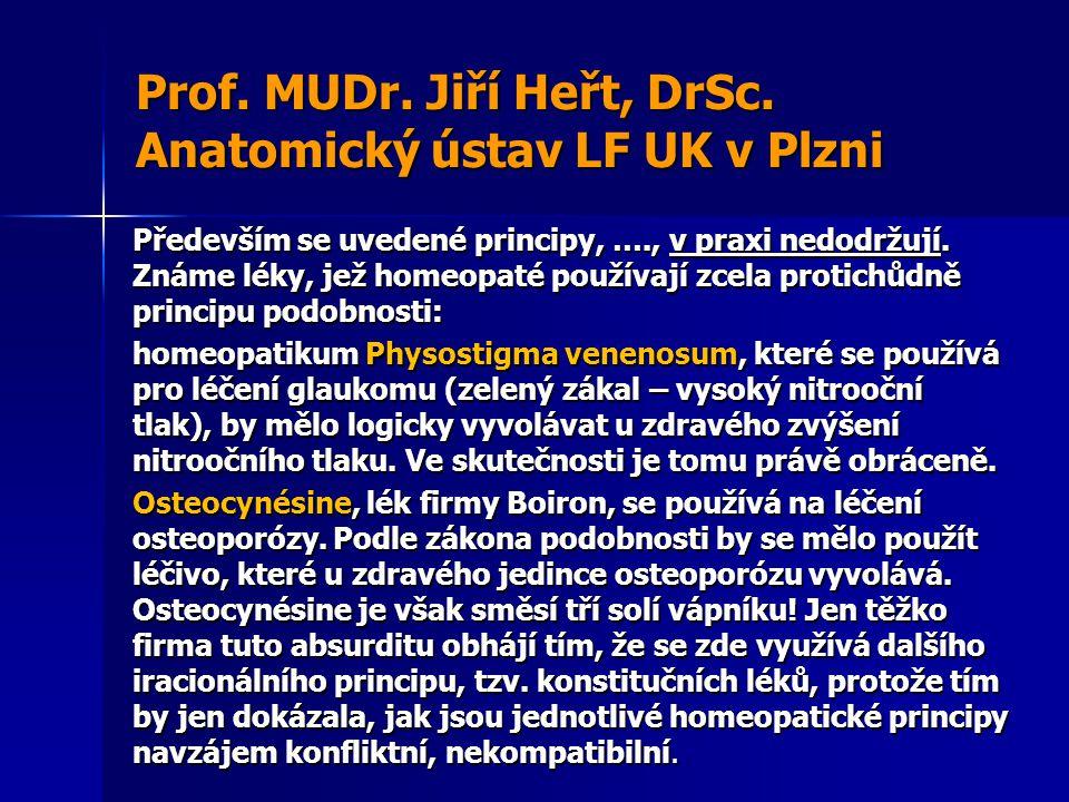 Prof. MUDr. Jiří Heřt, DrSc. Anatomický ústav LF UK v Plzni Především se uvedené principy, …., v praxi nedodržují. Známe léky, jež homeopaté používají