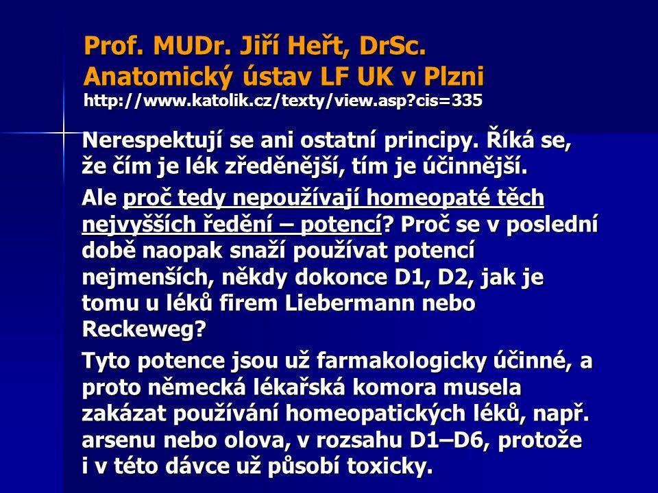 Prof. MUDr. Jiří Heřt, DrSc. Anatomický ústav LF UK v Plzni http://www.katolik.cz/texty/view.asp?cis=335 Nerespektují se ani ostatní principy. Říká se