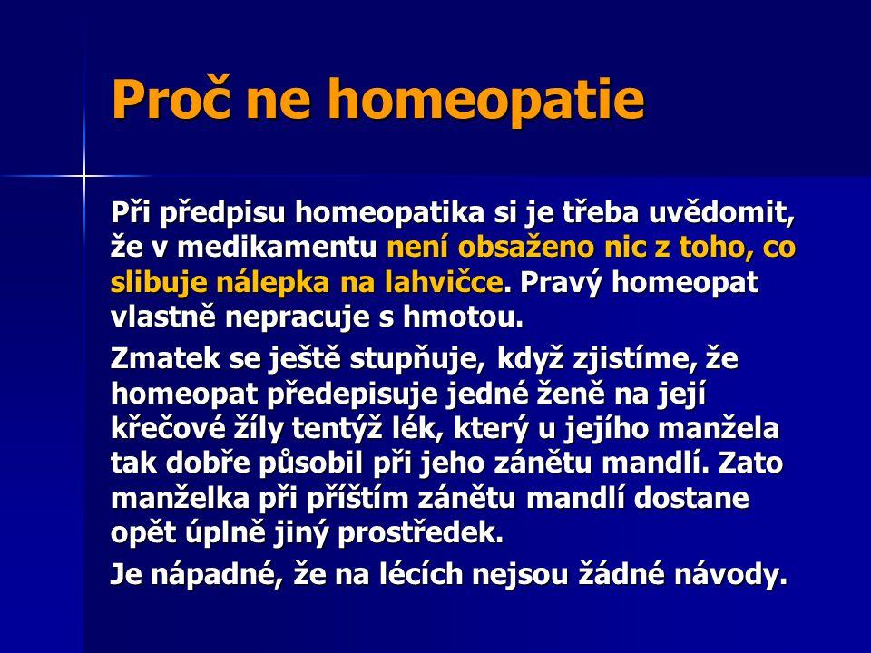 Proč ne homeopatie Při předpisu homeopatika si je třeba uvědomit, že v medikamentu není obsaženo nic z toho, co slibuje nálepka na lahvičce. Pravý hom