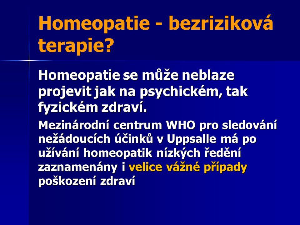 Homeopatie - bezriziková terapie? Homeopatie se může neblaze projevit jak na psychickém, tak fyzickém zdraví. Mezinárodní centrum WHO pro sledování ne