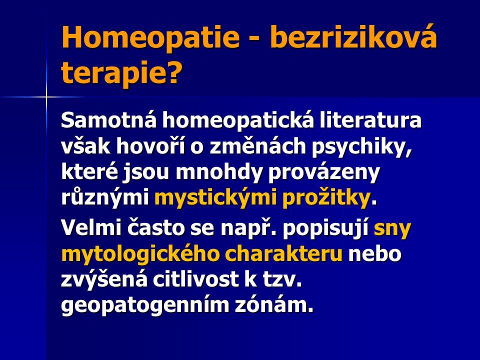 Homeopatie - bezriziková terapie? Samotná homeopatická literatura však hovoří o změnách psychiky, které jsou mnohdy provázeny různými mystickými proži