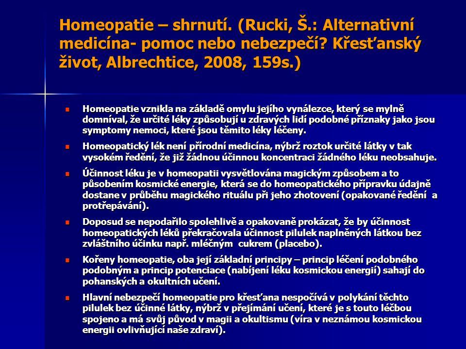 Homeopatie – shrnutí. (Rucki, Š.: Alternativní medicína- pomoc nebo nebezpečí? Křesťanský život, Albrechtice, 2008, 159s.) Homeopatie vznikla na zákla