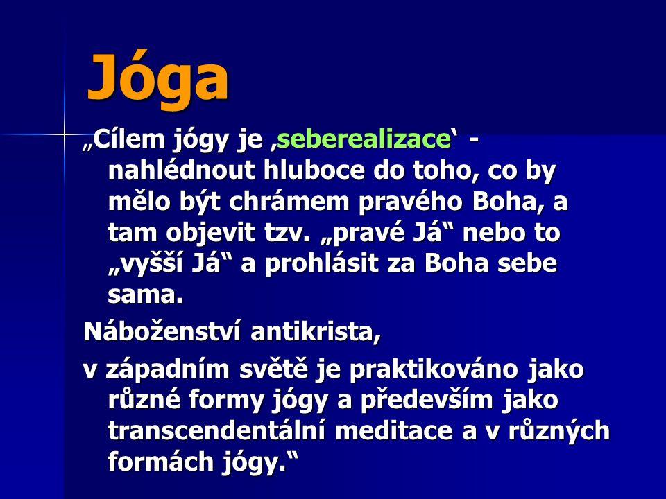 """Jóga """"Cílem jógy je 'seberealizace' - nahlédnout hluboce do toho, co by mělo být chrámem pravého Boha, a tam objevit tzv. """"pravé Já"""" nebo to """"vyšší Já"""