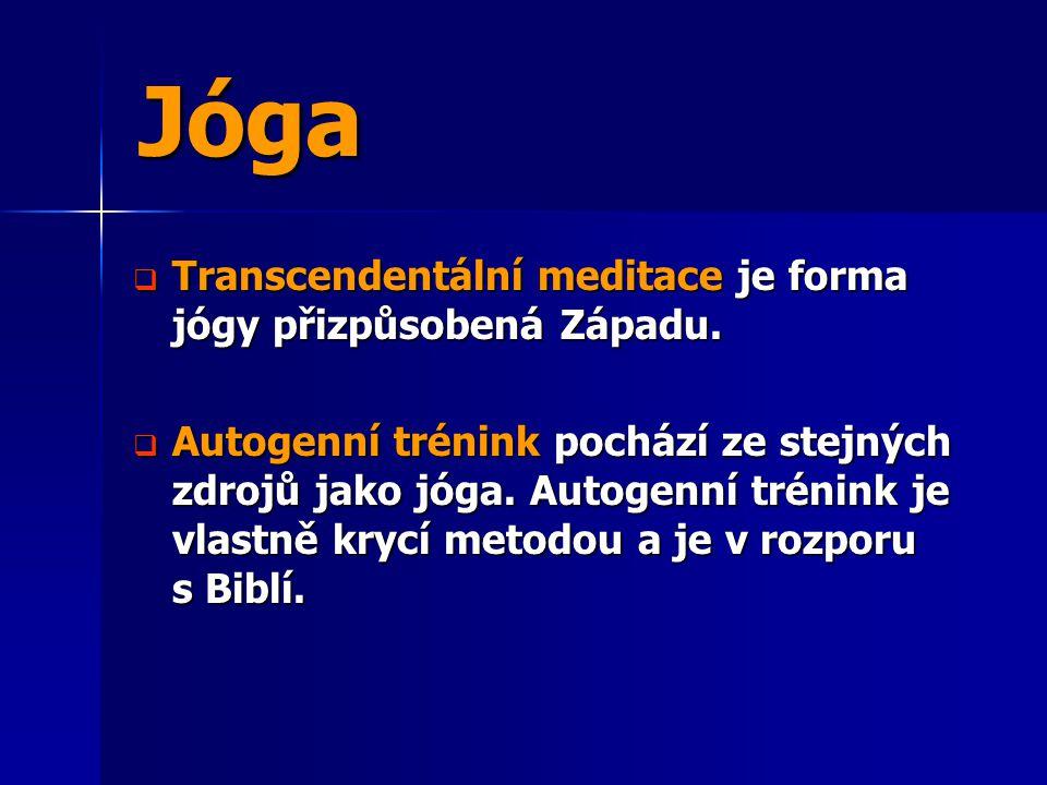  Transcendentální meditace je forma jógy přizpůsobená Západu.  Autogenní trénink pochází ze stejných zdrojů jako jóga. Autogenní trénink je vlastně