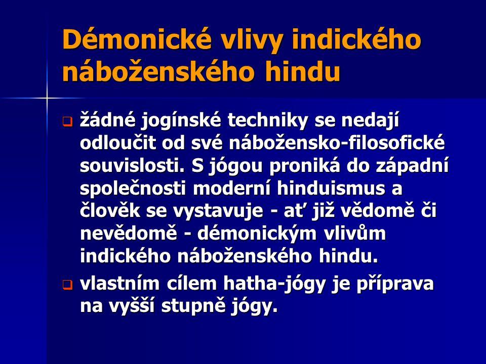 Démonické vlivy indického náboženského hindu  žádné jogínské techniky se nedají odloučit od své nábožensko-filosofické souvislosti. S jógou proniká d