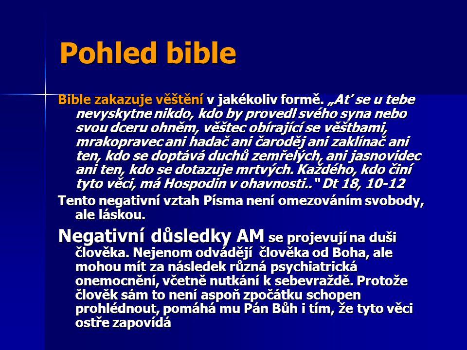 """Pohled bible Bible zakazuje věštění v jakékoliv formě. """"Ať se u tebe nevyskytne nikdo, kdo by provedl svého syna nebo svou dceru ohněm, věštec obírají"""