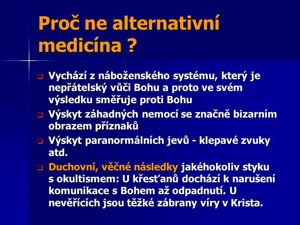 Proč ne alternativní medicína ?  Vychází z náboženského systému, který je nepřátelský vůči Bohu a proto ve svém výsledku směřuje proti Bohu  Výskyt