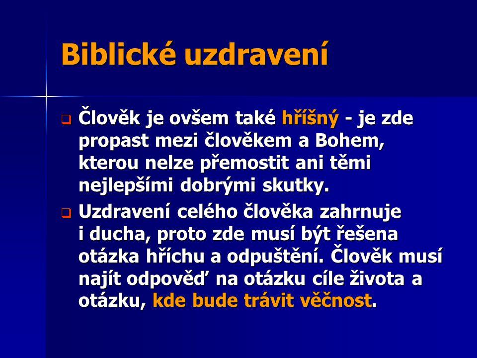 Biblické uzdravení  Člověk je ovšem také hříšný - je zde propast mezi člověkem a Bohem, kterou nelze přemostit ani těmi nejlepšími dobrými skutky. 