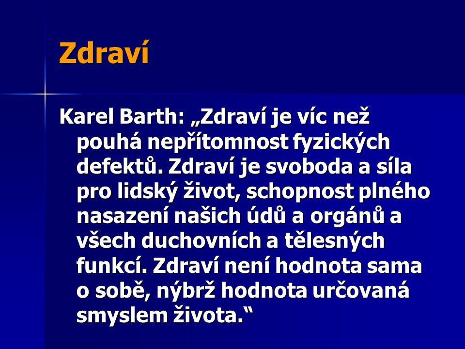 """Zdraví Karel Barth: """"Zdraví je víc než pouhá nepřítomnost fyzických defektů. Zdraví je svoboda a síla pro lidský život, schopnost plného nasazení naši"""