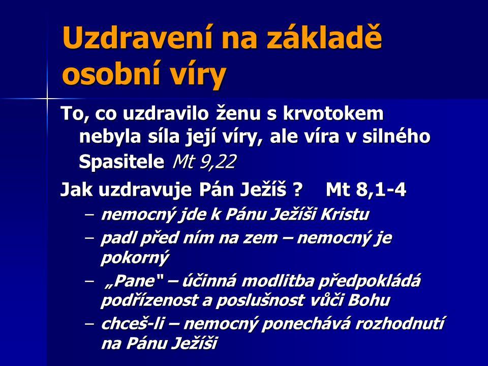 Uzdravení na základě osobní víry To, co uzdravilo ženu s krvotokem nebyla síla její víry, ale víra v silného Spasitele Mt 9,22 Jak uzdravuje Pán Ježíš