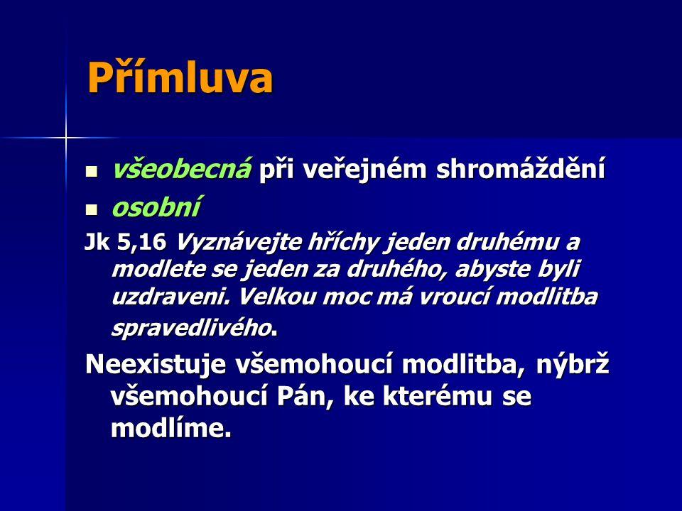 Přímluva všeobecná při veřejném shromáždění všeobecná při veřejném shromáždění osobní osobní Jk 5,16 Vyznávejte hříchy jeden druhému a modlete se jede