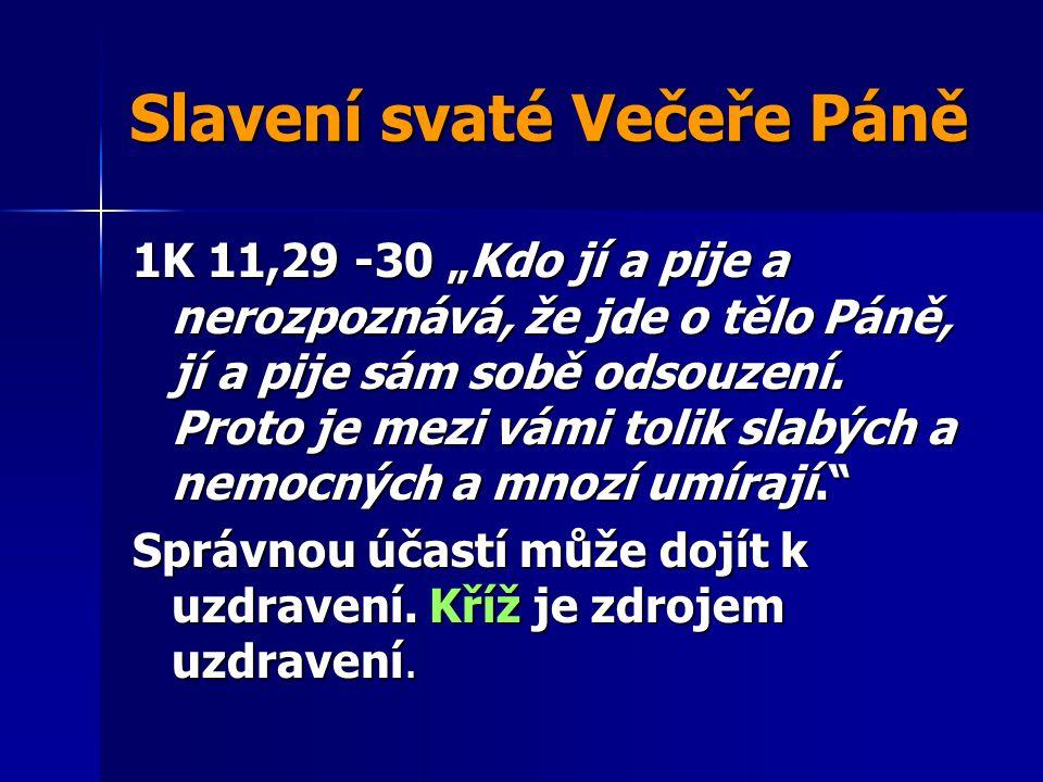 """Slavení svaté Večeře Páně 1K 11,29 -30 """"Kdo jí a pije a nerozpoznává, že jde o tělo Páně, jí a pije sám sobě odsouzení. Proto je mezi vámi tolik slabý"""