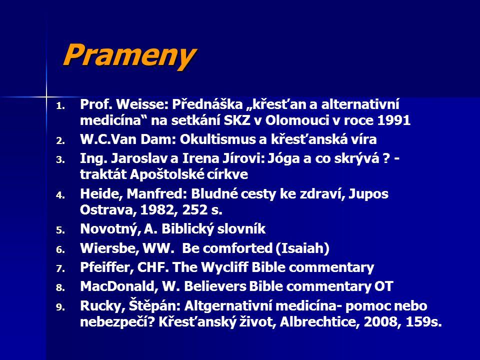 """Prameny 1. 1. Prof. Weisse: Přednáška """"křesťan a alternativní medicína"""" na setkání SKZ v Olomouci v roce 1991 2. 2. W.C.Van Dam: Okultismus a křesťans"""
