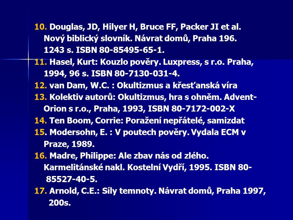 10. Douglas, JD, Hilyer H, Bruce FF, Packer JI et al. Nový biblický slovník. Návrat domů, Praha 196. 1243 s. ISBN 80-85495-65-1. 11. Hasel, Kurt: Kouz