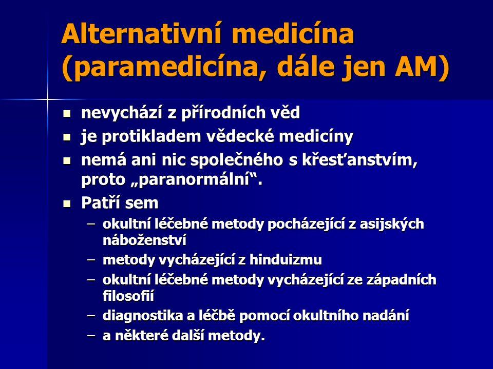 Alternativní medicína (paramedicína, dále jen AM) nevychází z přírodních věd nevychází z přírodních věd je protikladem vědecké medicíny je protikladem