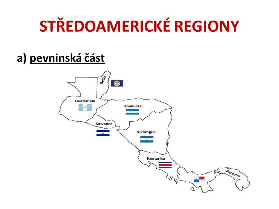 STŘEDOAMERICKÉ REGIONY a)pevninská část Mexiko – probráno v samostatné prezentaci Belize Guatemala Honduras Kostarika Nikaragua Panama Salvador