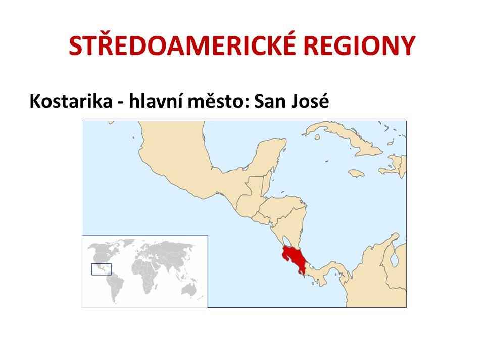 STŘEDOAMERICKÉ REGIONY Kostarika - hlavní město: San José